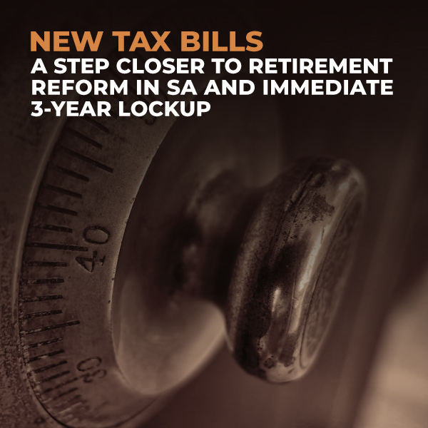 New-Tax-Bills-A-Step-Closer-to-Retirement-Reform-in-SA-and-Immediate-3-Year-Lockup-ACC